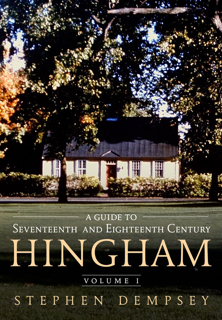 A Guide to Seventeenth and Eighteenth Century Hingham: Volume I