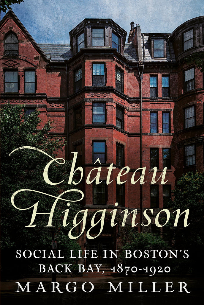 Château Higginson: Social Life in Boston's Back Bay, 1870-1920