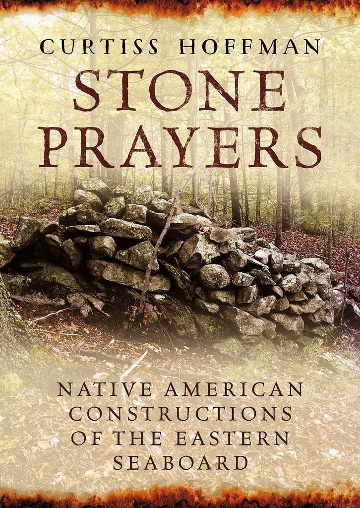 Stone Prayers: Native American Constructions of the Eastern Seaboard