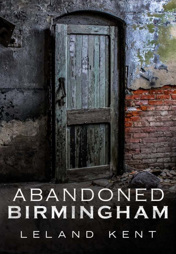 Abandoned Birmingham - available now from America Through Time