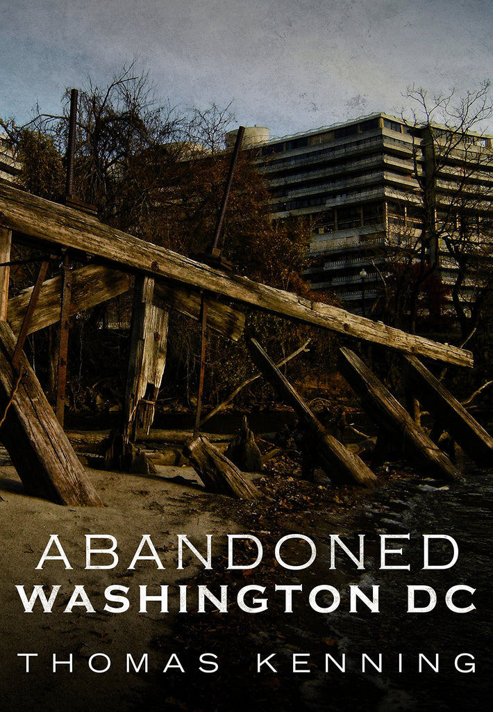 Abandoned Washington DC - available now from America Through Time