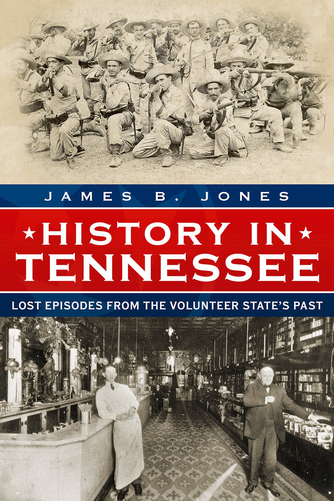 History in Tennessee: Lost Episodes from the Volunteer State's Past