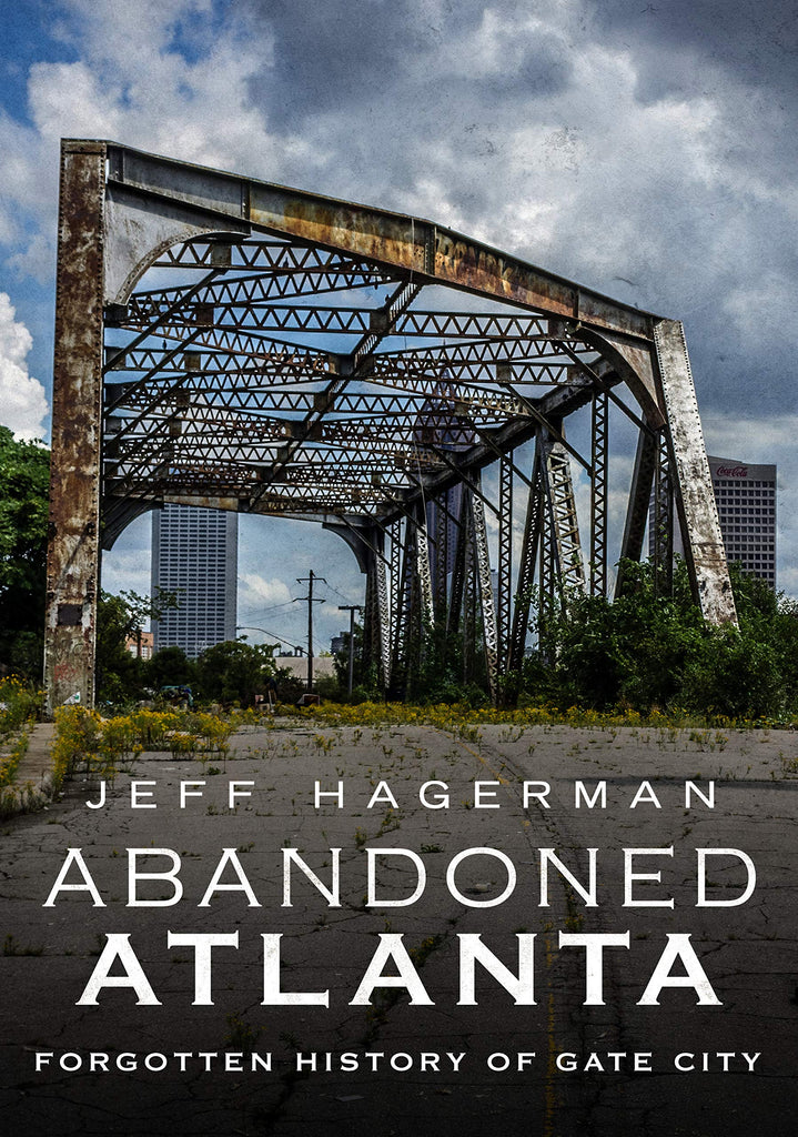 Abandoned Atlanta: Forgotten History of Gate City