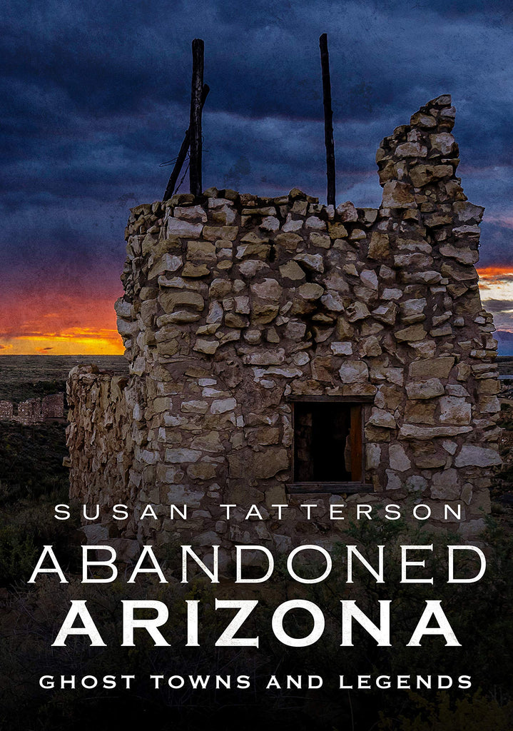 Abandoned Arizona: Ghost Towns and Legends