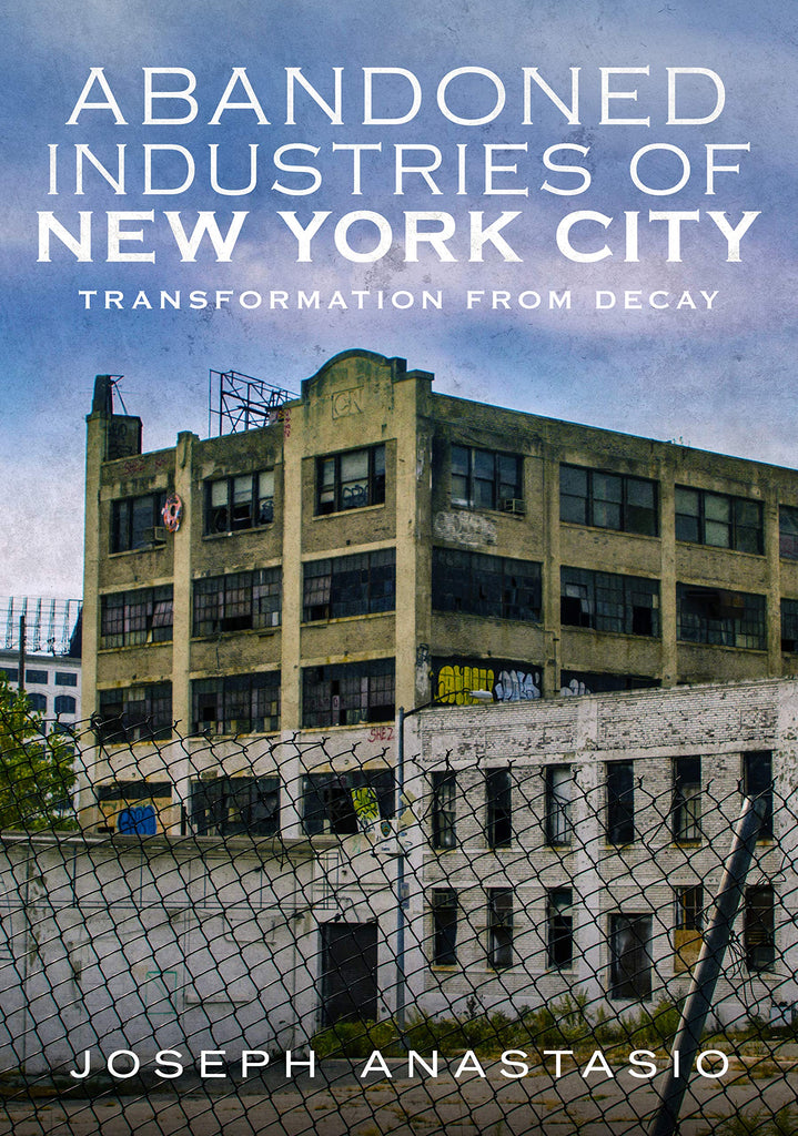 Abandoned Industries of New York City: Transformation From Decay