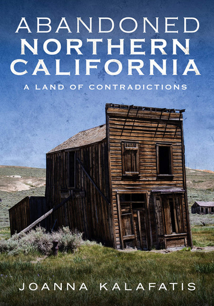 Abandoned Northern California: A Land of Contradictions