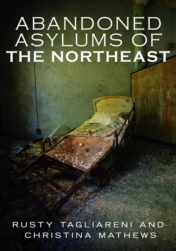 Abandoned Asylums of the Northeast