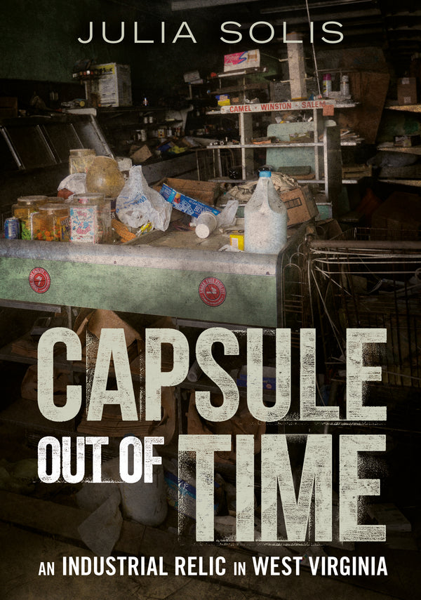 Capsule Out of Time: An Industrial Relic in West Virginia