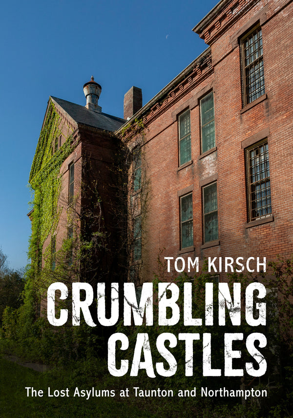 Crumbling Castles: The Lost Asylums at Taunton and Northampton