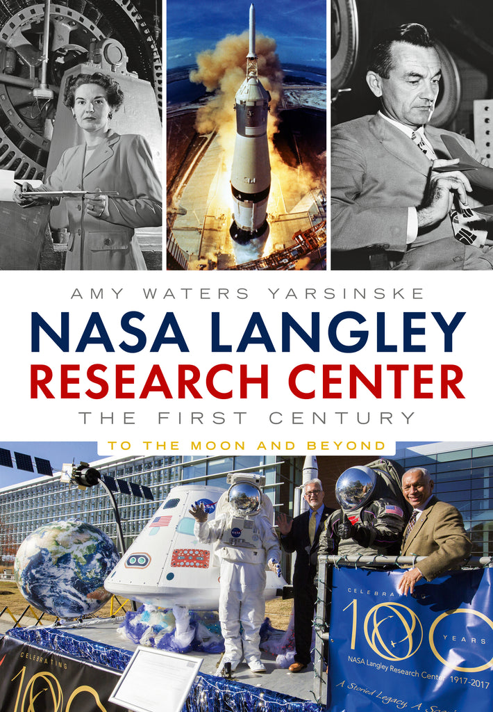 NASA Langley Research Center: The First Century To the Moon and Beyond