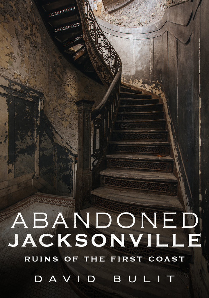 Abandoned Jacksonville: Ruins of the First Coast