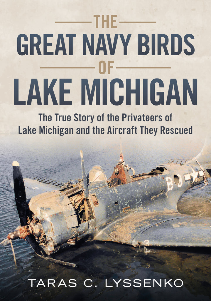 The Great Navy Birds of Lake Michigan: The True Story of the Privateers of Lake Michigan and the Air