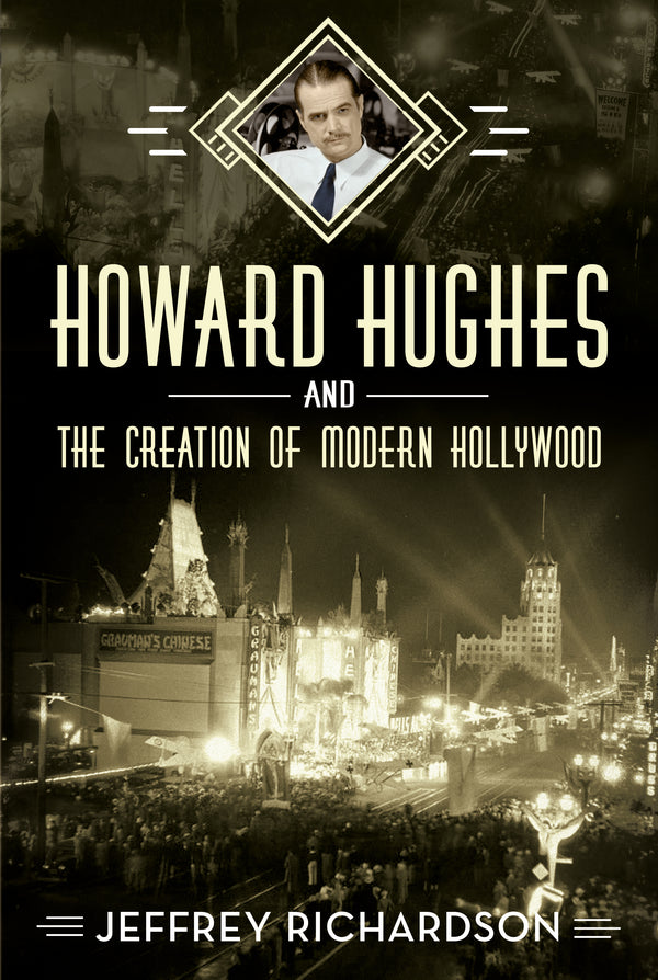 Howard Hughes and the Creation of Modern Hollywood