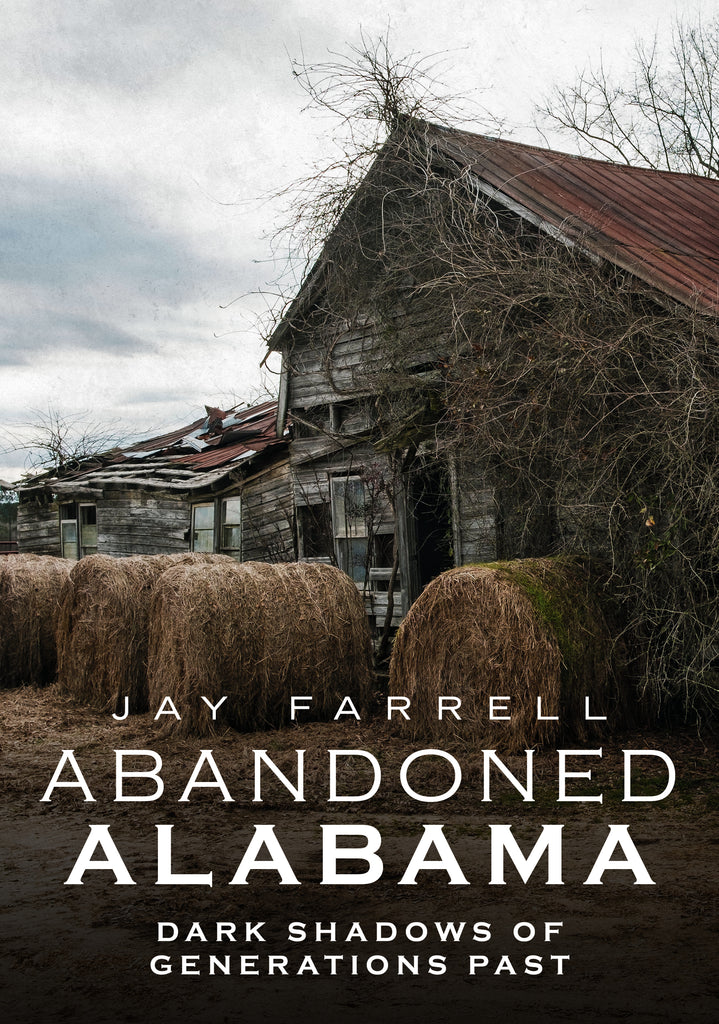 Abandoned Alabama: Dark Shadows of Generations Past