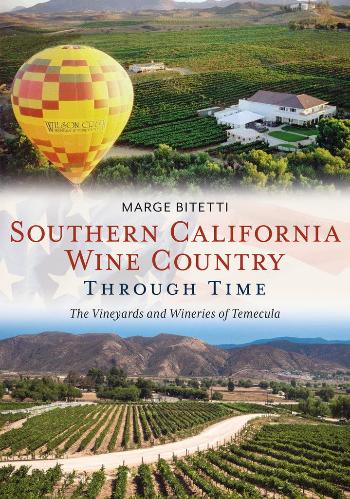 Southern California Wine Country Through Time: The Vineyards and Wineries of Temecula