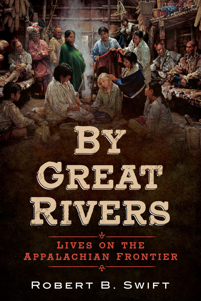 By Great Rivers: Lives on the Appalachian Frontier