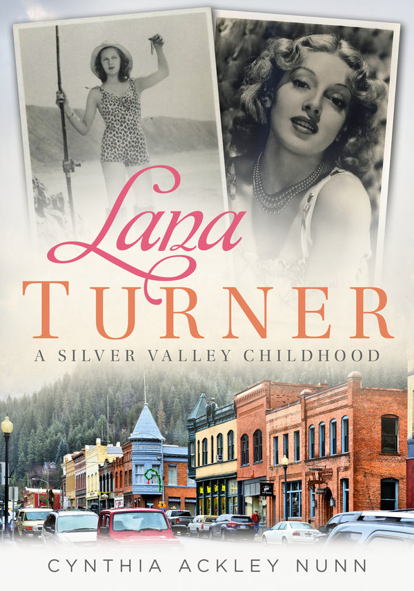 Lana Turner: A Silver Valley Childhood