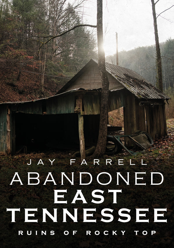 Abandoned East Tennessee: Ruins of Rocky Top