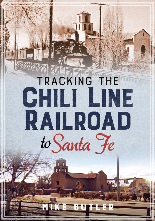 Tracking the Chili Line Railroad to Santa Fe