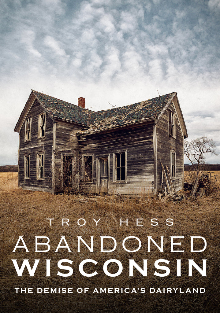 Abandoned Wisconsin: The Demise of America's Dairyland - available now from America Through Time