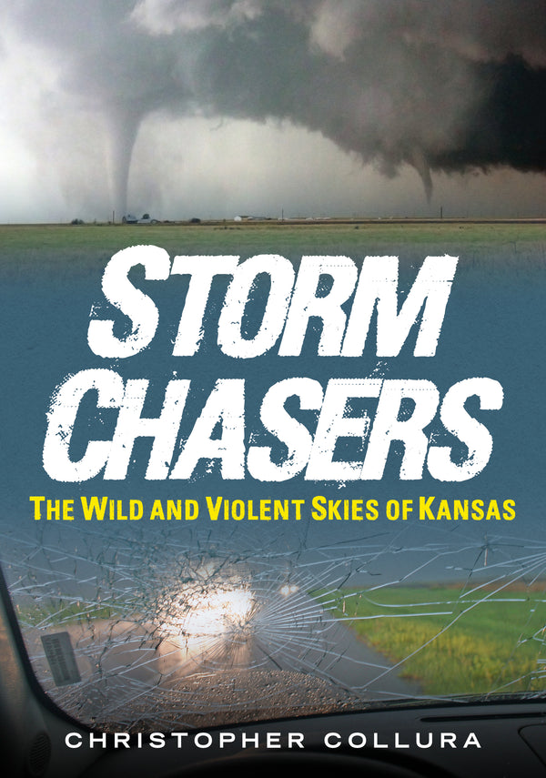 Storm Chasers: The Wild and Violent Skies of Kansas - available now from America Through Time