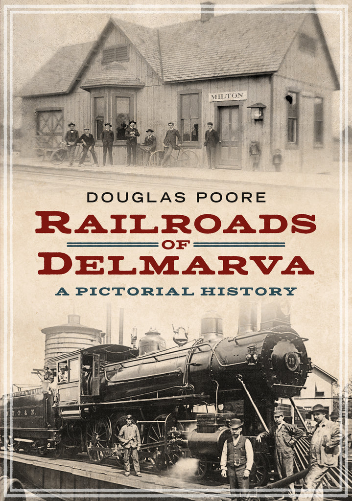 Railroads of Delmarva: A Pictorial History - available now from Fonthill Media