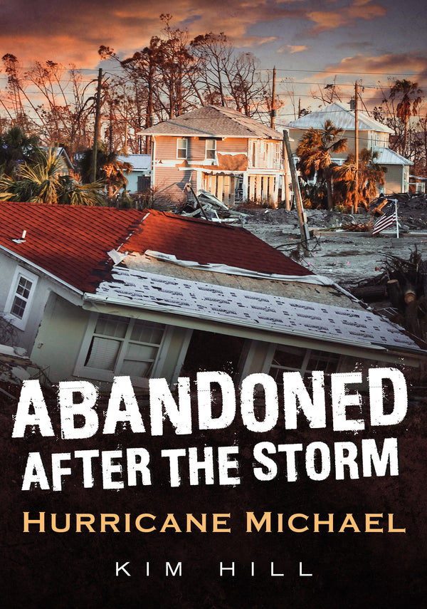 Abandoned After the Storm: Hurricane Michael - available from America Through Time