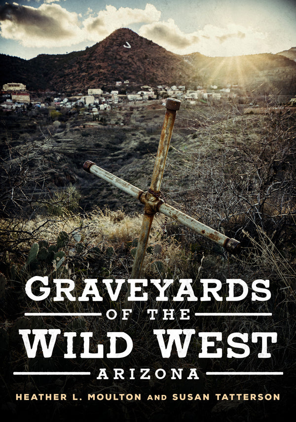 Graveyards of the Wild West: Arizona - available from America Through Time