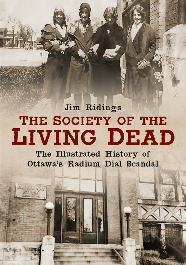 The Society of the Living Dead: The Illustrated History of Ottawa's Radium Dial Scandal - available from America Through Time