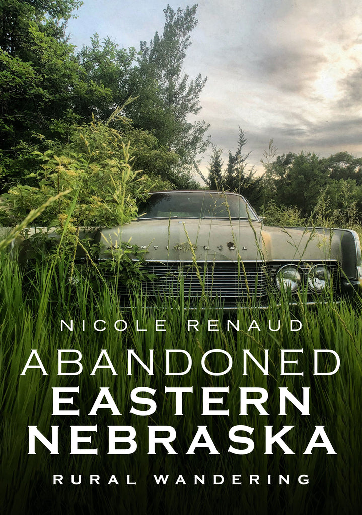 Abandoned Eastern Nebraska: Rural Wandering - available now from America Through Time