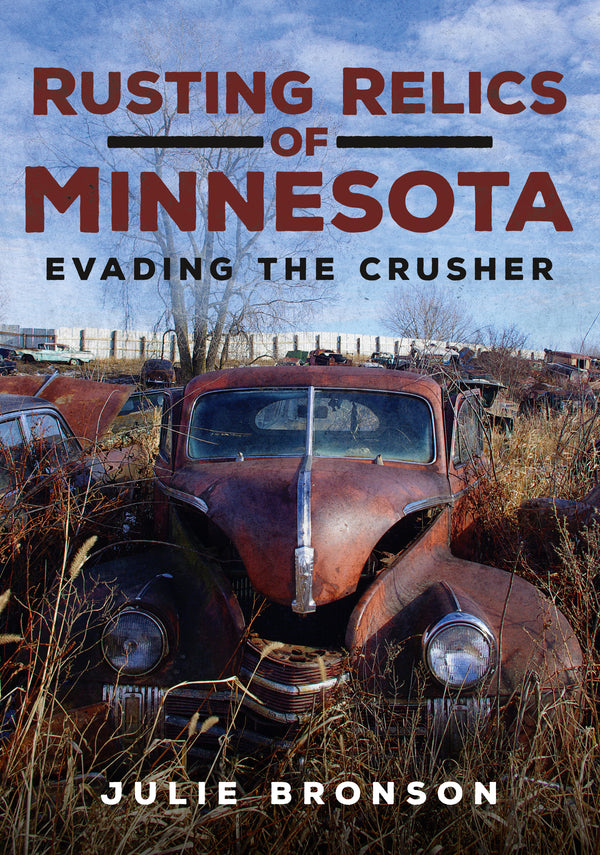Rusting Relics of Minnesota: Evading the Crusher - available now from America Through Time