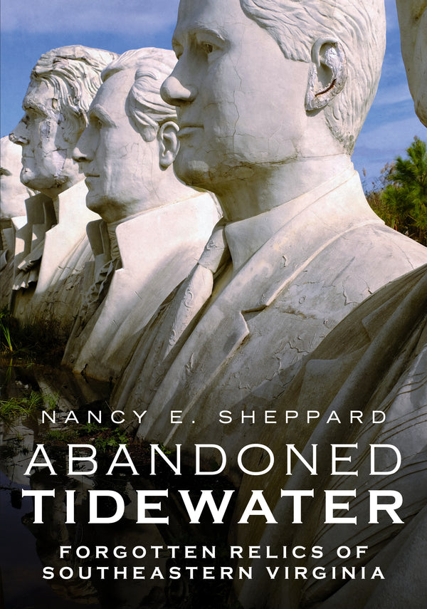 Abandoned Tidewater: Forgotten Relics of Southeastern Virginia - published by America Through Time