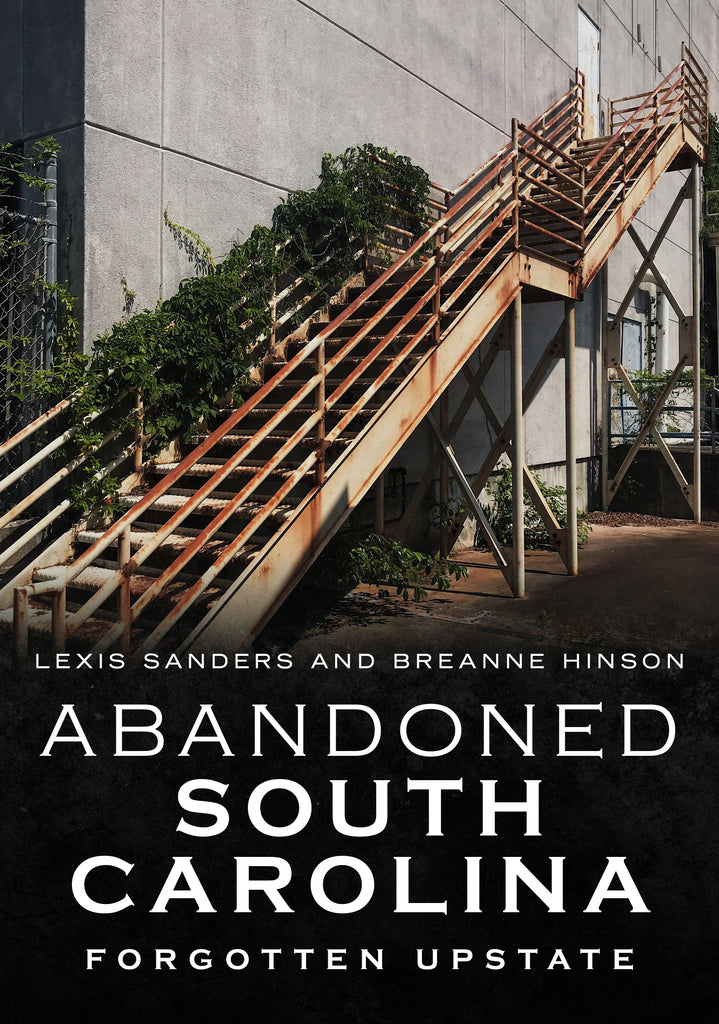 Abandoned South Carolina: Forgotten Upstate - available from America Through Time
