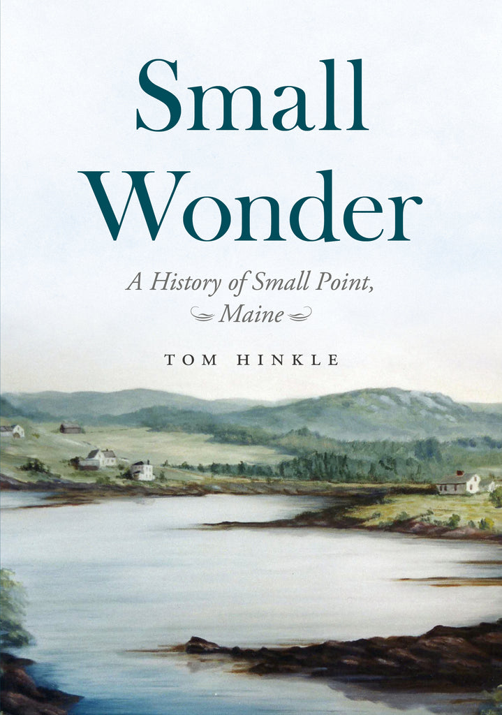 Small Wonder: A History of Small Point, Maine