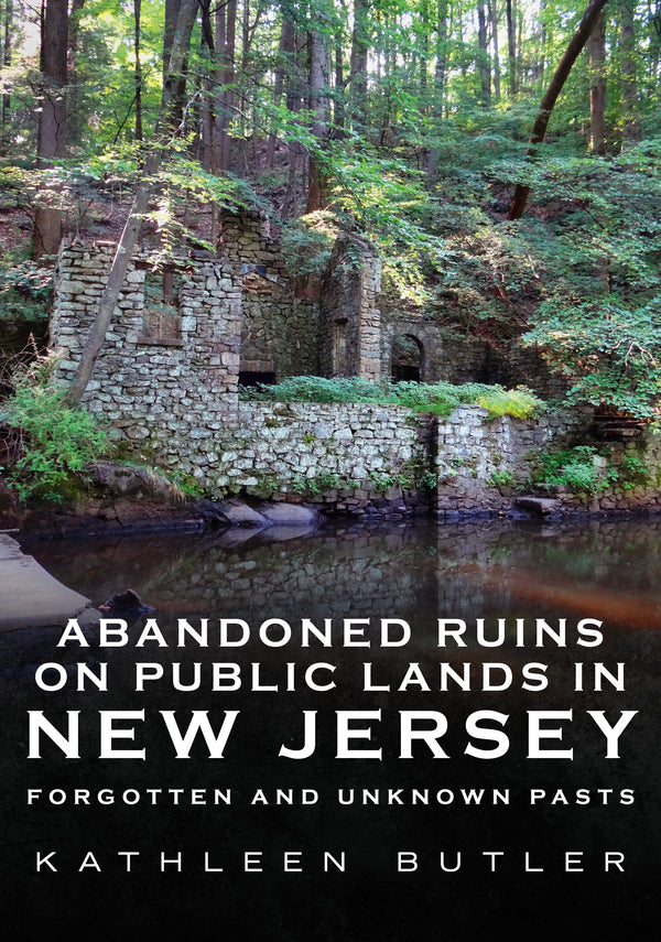 Abandoned Ruins on Public Lands in New Jersey: Forgotten and Unknown Pasts