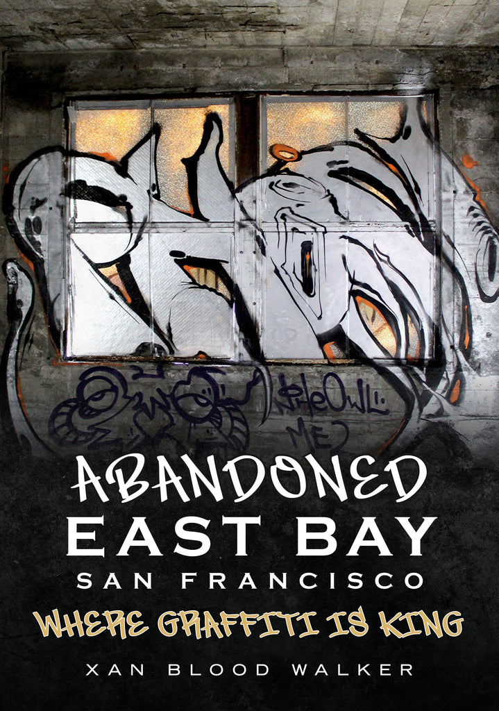 Abandoned East Bay San Francisco: Where Graffiti Is King