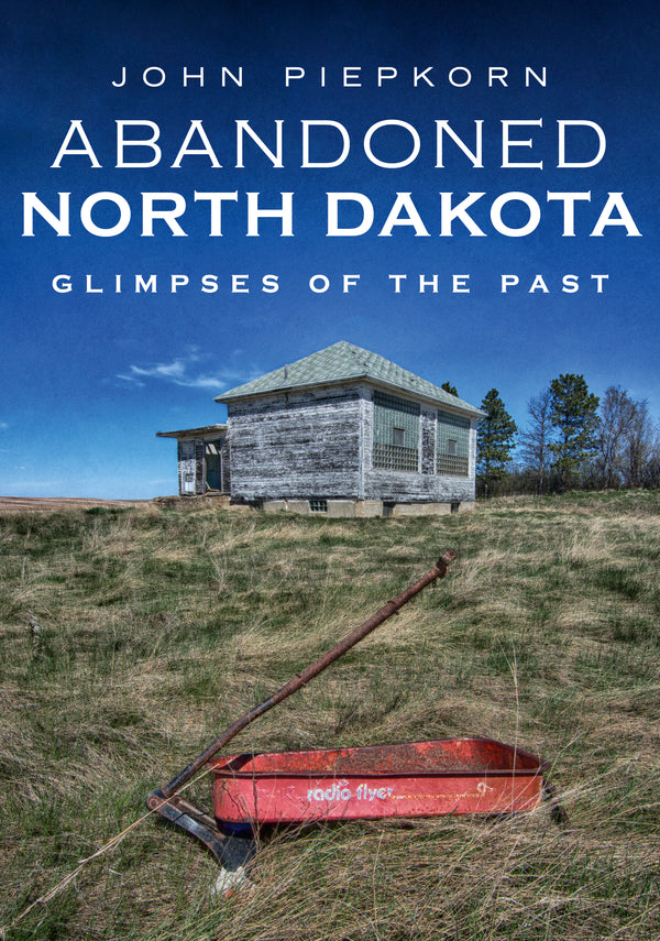 Abandoned North Dakota: Glimpses of the Past