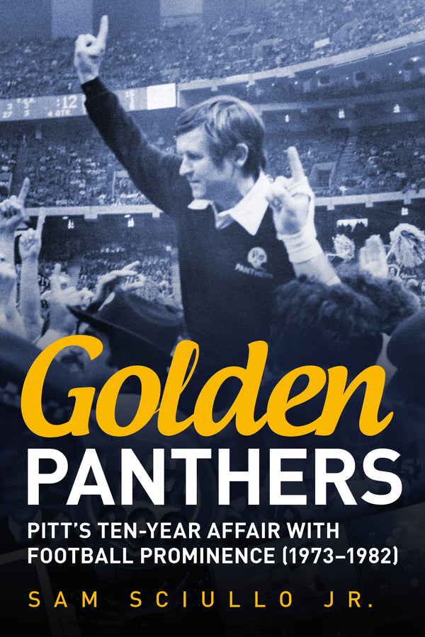 Golden Panthers: Pitt's Ten-Year Affair with Football Prominence (1973–1982)