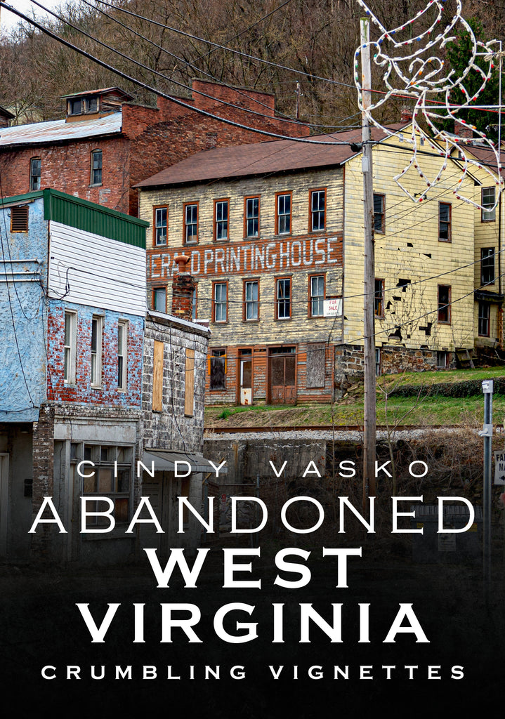 Abandoned West Virginia: Crumbling Vignettes