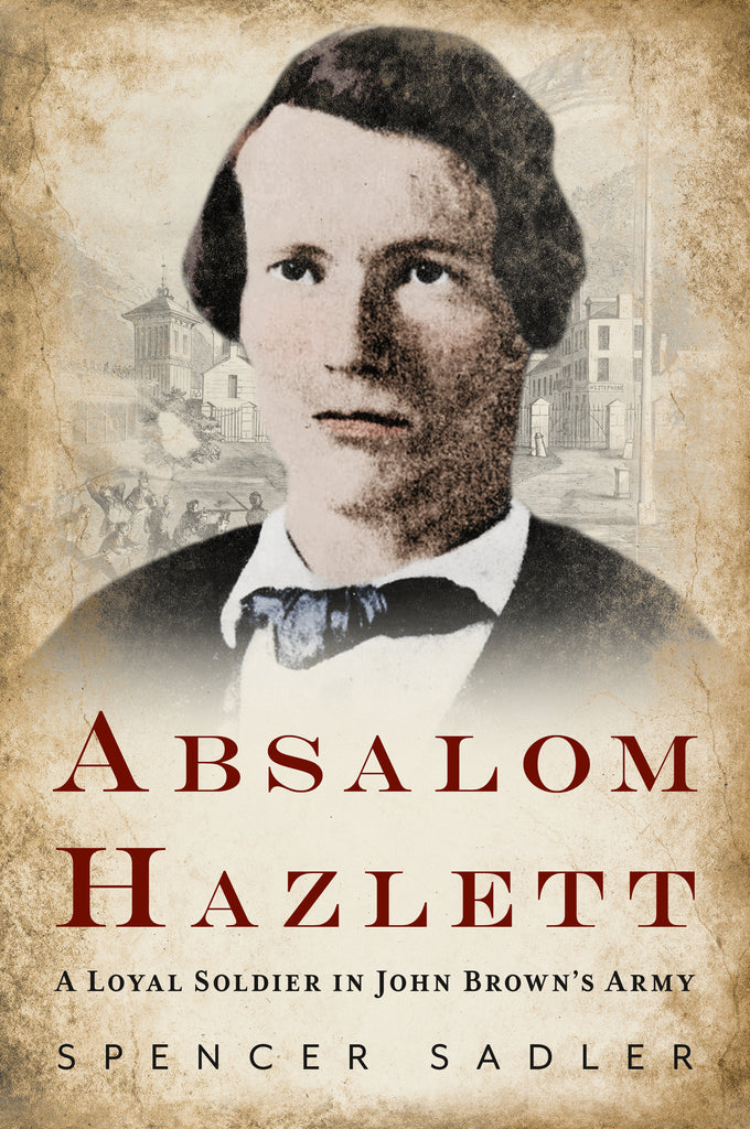 Absalom Hazlett: A Loyal Soldier in John Brown's Army