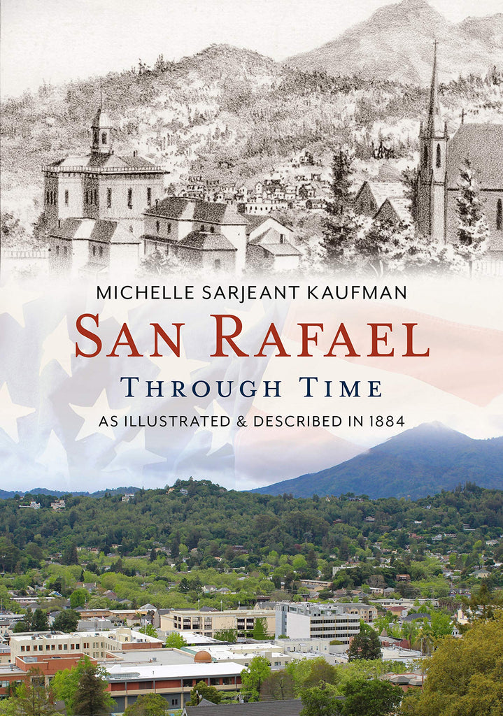 San Rafael Through Time: As Illustrated & Described in 1884