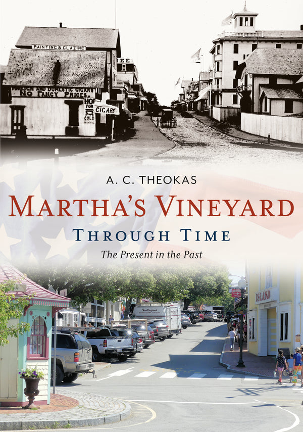 Martha's Vineyard Through Time: The Present in the Past