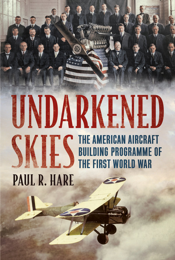 Undarkened Skies: The American Aircraft Building Programme of the First World War