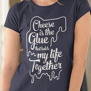 Cheese is the glue ladies t-shirt