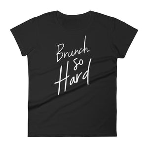 Brunch so hard ladies t-shirt