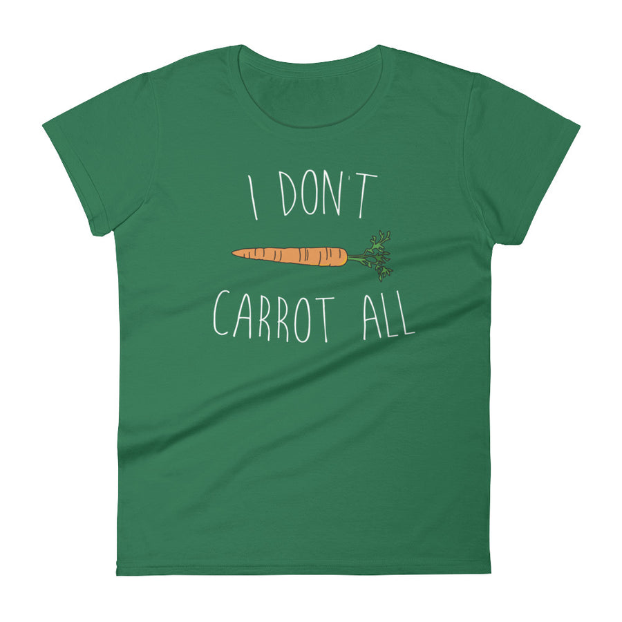 I don't carrot all ladies t-shirt