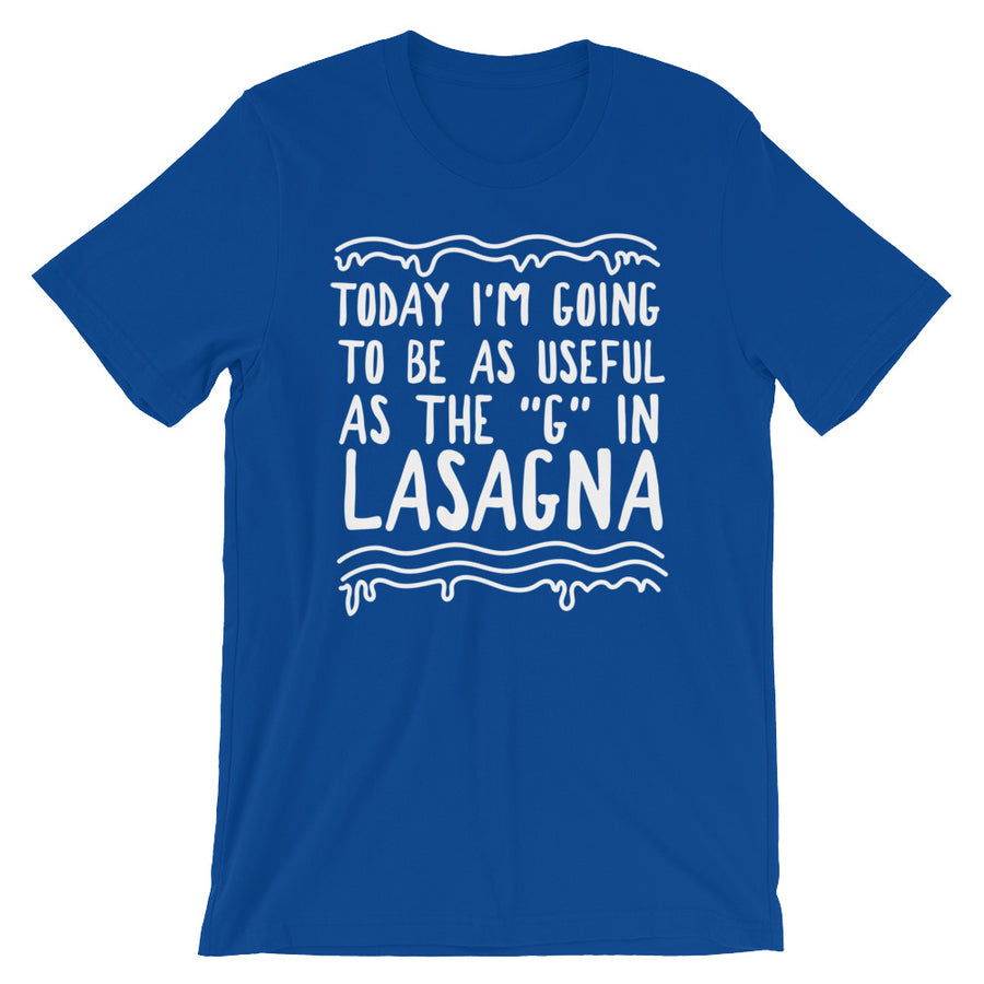 "As useful as the ""G"" in lasagna t-shirt"