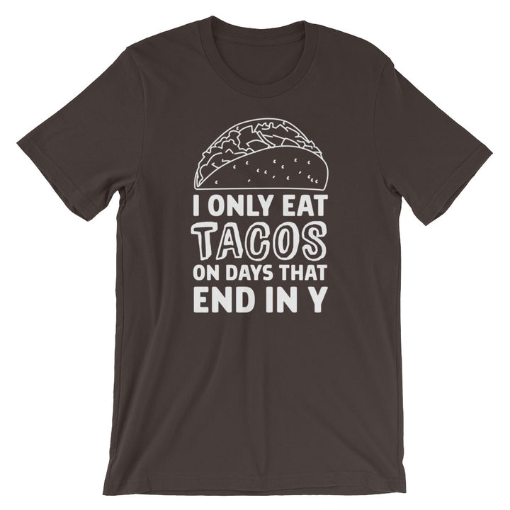 I only eat tacos on days that end in Y T-Shirt