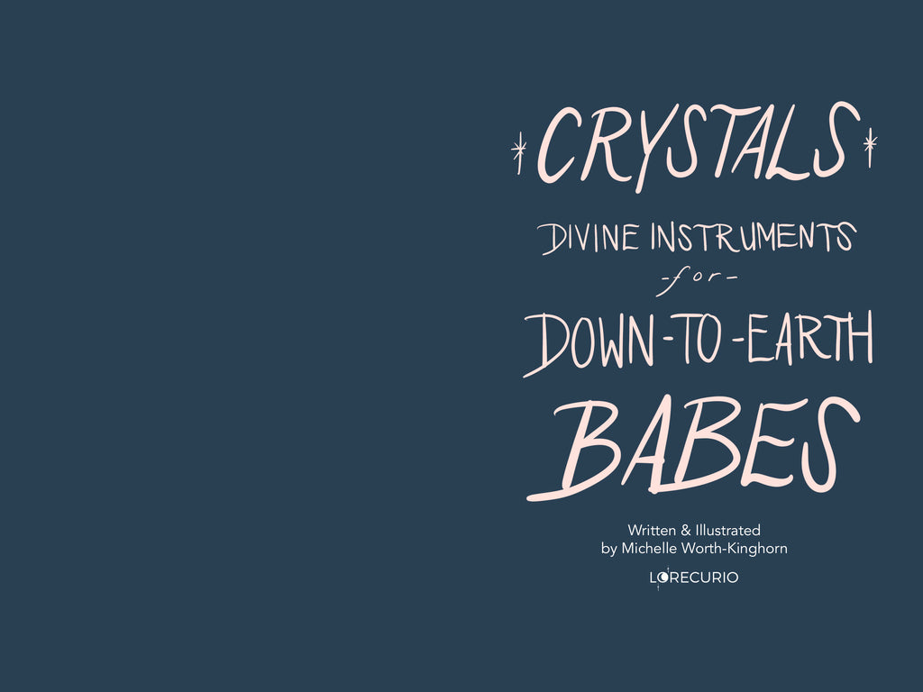 "E-Guidebook: ""CRYSTALS: Divine Instruments For Down-To-Earth Babes"" by Michelle Worth-Kinghorn"