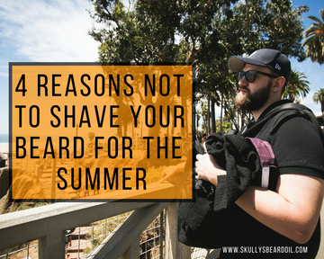 4 REASONS NOT TO SHAVE YOUR BEARD FOR THE SUMMER
